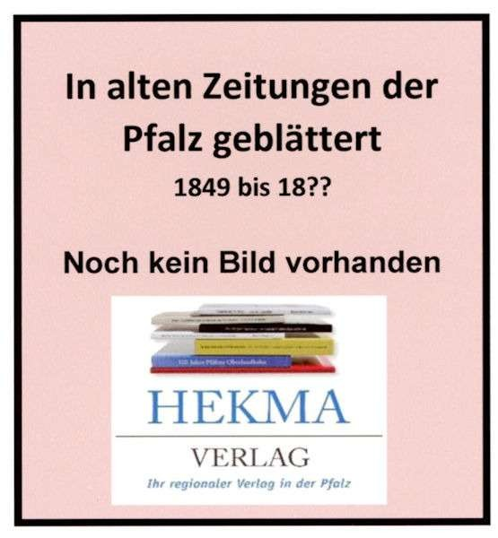 In alten Zeitungen der Pfalz geblättert... 1849 bis 18??